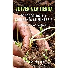 Volver a la Tierra - agroecología y soberanía alimentaria: experiencias de Brasil