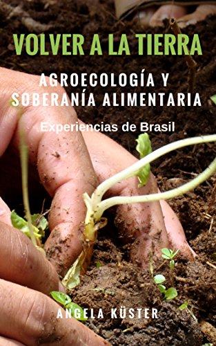 Volver a la Tierra - agroecología y soberanía alimentaria: experiencias de Brasil por Angela Küster