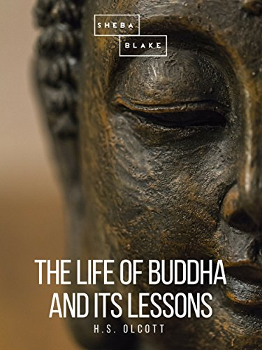 The Life of Buddha and Its Lessons (English Edition)