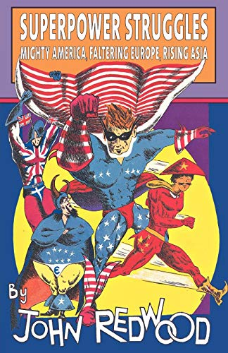 Superpower Struggles: Mighty America, Faltering Europe, Rising Asia -