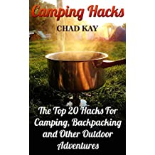 Camping Hacks: The Top 20 Hacks For Camping, Backpacking and Other Outdoor Adventures (English Edition)