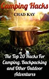 Camping Hacks: The Top 20 Hacks For Camping, Backpacking and Other Outdoor Adventures