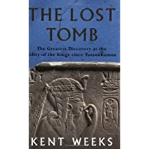 The Lost Tomb: The Most Extraordinary Archaeological Discovery of Our Time - The Burial Site of the Sons of Rameses II by Kent R. Weeks (1999-07-15)
