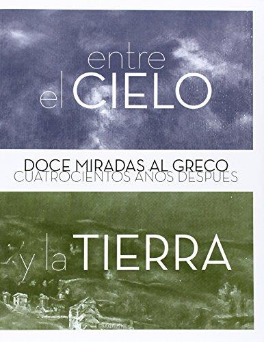 Entre El Cielo Y La Tierra. Doce Miradas Al Greco Cuatrocientos Años Después