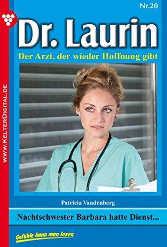 Dr. Laurin 20 - Arztroman: Nachtschwester Barbara hatte Dienst?