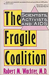 The Fragile Coalition: Scientists, Activists, And AIDS by Robert M. Wachter (1991-05-01)