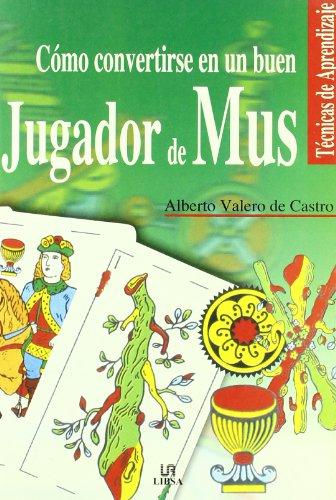 Cómo Convertirse en un Buen Jugador de Mus (Técnicas de Aprendizaje) por Alberto Valero de Castro