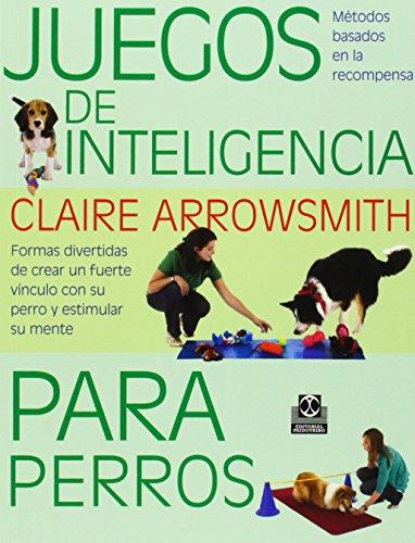 Juegos De Inteligencia Para Perros (Animales de Compañía) por Claire Arrowsmith
