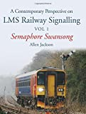 A Contemporary Perspective on LMS Railway Signalling: Volume 1: Semaphore Swansong by Allen Jackson (2015-09-21)