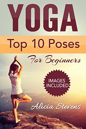 Yoga:The Art And Science Of Yoga For Beginners: Discover The Top 10 Yoga Poses and How You Can Use Yoga For Weight Loss, Stress Reduction and Inner Peace ... Yoga for Beginners,) (English Edition)