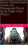 Boston Massachusetts Travel Hd Photograph Picture book Super Clear Photos (English Edition)