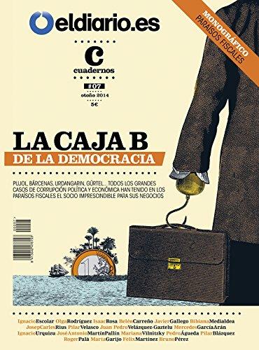 La Caja B de la Democracia: Todos los grandes casos de corrupción política y económica han tenido en los paraísos fiscales el socio imprescindible para sus negocios (Revista nº 7)