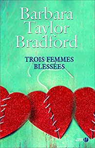 Trois femmes blessées par Barbara Taylor Bradford