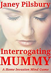 Interrogating Mummy: A Home Invasion Mind Game