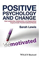Positive Psychology and Change: How Leadership, Collaboration, and Appreciative Inquiry Create Transformational Results Kindle Edition