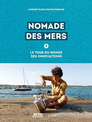 Nomade des mers: Le tour du monde des innovations low-tech par Corentin de Chatelperron