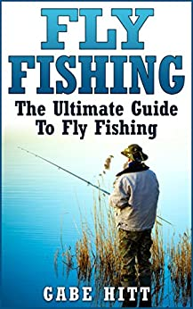 Fly fishing the ultimate guide to fly fishing fly for Beginners guide to fishing
