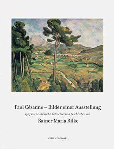 Bilder einer Ausstellung - 1907 in Paris: besucht, betrachtet und beschrieben von Rainer Maria Rilke