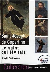 Saint Joseph de Copertino - Le saint qui lévitait par Angelo Pastrovicchi