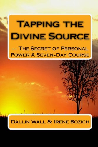 Tapping the Divine Source- The Secret of Personal Power a Seven-Day Course