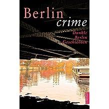 Berlin crime: Dunkle Berlin Geschichten