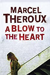 A Blow to the Heart by Marcel Theroux (2007-07-05)