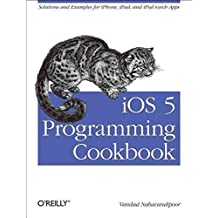 [(iOS 5 Programming Cookbook : Solutions & Examples for iPhone, iPad, and iPod Touch Apps)] [By (author) Vandad Nahavandipoor] published on (March, 2012)