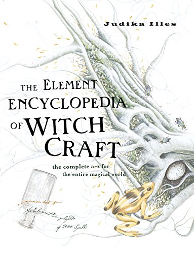 The Element Encyclopedia of Witchcraft: The Complete A–Z for the Entire Magical World: The Complete A-Z for the Entire Magical World (English Edition)