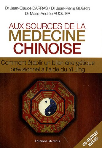 Aux sources de la médecine chinoise : Comment établir un bilan énergétique prévisionnel à l'aide du Yi Jing (1CD audio)