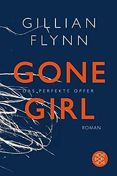 Gone Girl - Das perfekte Opfer: Roman (Hochkaräter) von [Flynn, Gillian]