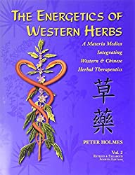 The Energetics of Western Herbs: A Materia Medica Integrating Western and Chinese Herbal Therapeutics (Volume Two) by Peter Holmes (2006-01-01)