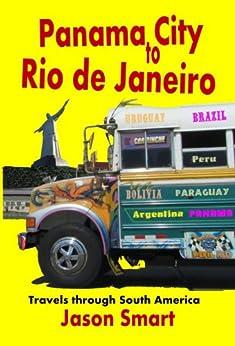 Panama City to Rio de Janeiro: Travels through South America by [Smart, Jason]