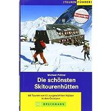 Die schönsten Skitourenhütten: 68 Touren von ausgewählten Hütten in den Ostalpen
