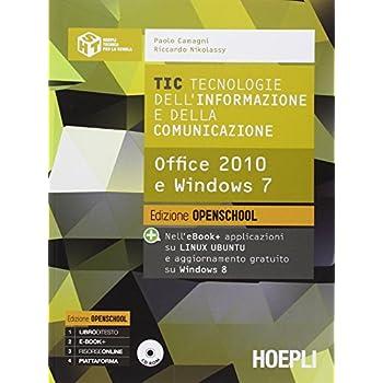 Tic. Tecnologie Dell'informazione E Della Comunicazione. Office 2010 E Windows 7. Ediz. Open. Con E-Book. Con Espansione Online. Per Le Scuole Superiori