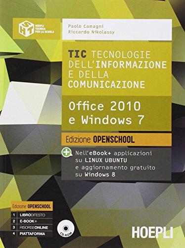 TIC. Tecnologie dell'informazione e della comunicazione. Office 2010 e Windows 7. Ediz. open. Per le Scuole superiori. Con e-book. Con espansione online