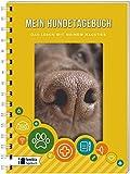 Mein Hundetagebuch: Das Leben mit meinem Haustier (Tiertagebücher)