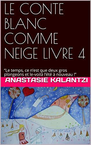 Couverture du livre LE CONTE BLANC COMME NEIGE    LIVRE 4: ''Le temps, ce n'est que deux gros plongeons et le-voilà l'été à nouveau !'' (IL ETAIT UNE FOIS...)