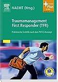 Traumamanagement First Responder (TFR): Präklinische Ersthilfe nach dem PHTLS-Konzept - mit Zugang zum Elsevier-Portal