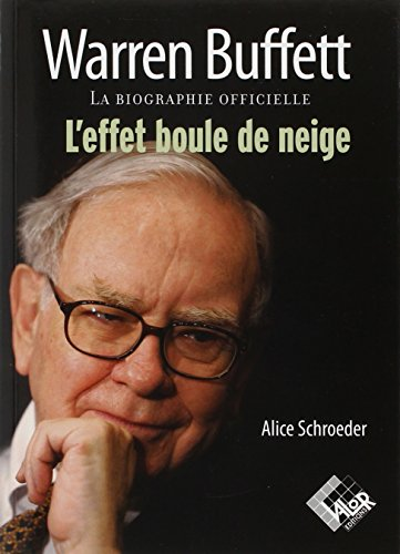 Warren Buffett. La biographie officielle, l'effet boule de neige par Alice Schroeder