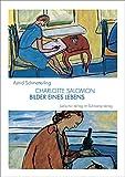 Charlotte Salomon. 1917–1943: Bilder eines Lebens
