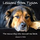 Lessons from Tyson: The true story of a rescue dog who rescued me right back by Simon H Firth (2014-03-31)