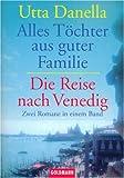 Alles Töchter aus guter Familie / Die Reise nach Venedig - Utta Danella