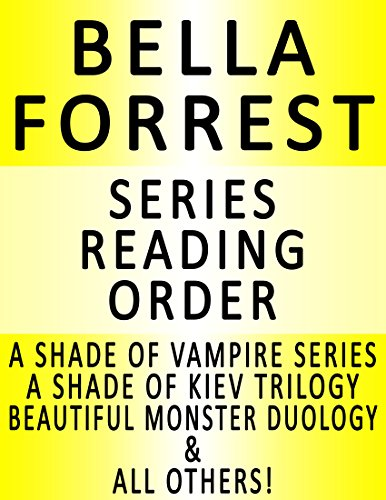 BELLA FORREST — SERIES READING ORDER (SERIES LIST) — IN ORDER: A SHADE OF VAMPIRE, A SHADE OF KIEV, BEAUTIFUL MONSTER, A SHADE OF VAMPIRE, A SHADE OF BLOOD, A CASTLE OF SAND & ALL OTHERS!