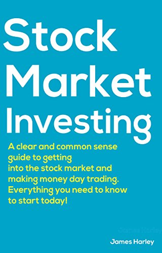Stock Market Investing: A Clear and Common Sense Guide to Getting into the Stock Market and Making Money Day Trading.