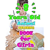 8 Years Old Animal Coloring Book For Girls: How To Draw 80+ Animals, Kids Coloring Books , 82 Pages, 8,5x11, Soft Cover, Glossy Finish by MachLou Coloring Books