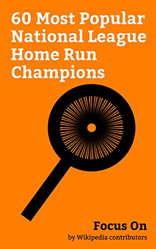 Focus On: 60 Most Popular National League Home Run Champions: Willie Mays, Ryan Howard, Mark McGwire, Sammy Sosa, Darryl Strawberry, Johnny Bench, Prince ... Willie Stargell, etc. (English Edition) (Gold Glove-serie)
