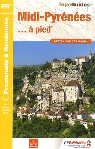 Midi-Pyrénées à pied : 80 promenades & randonnées par FFRP