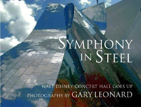 Symphony in Steel: Walt Disney Concert Hall Goes Up by Gary Leonard (2004-04-01)