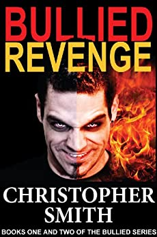 Bullied & Revenge (Books One and Two of the Bullied Series) (English Edition) de [Smith, Christopher]