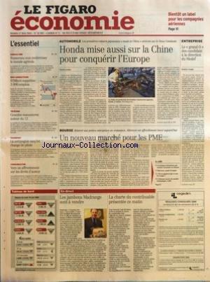 FIGARO ECONOMIE (LE) [No 18905] du 17/05/2005 - BIENTOT UN LABEL POUR LES COMPAGNIES AERIENNES - AGRICULTURE - BUSSEREAU VEUT MODERNISER LE MONDE AGRICOLE - SEMI-CONDUCTEURS - STMICRO SUPPRIME 3 000 EMPLOIS - TELECOMS - GRANDES MANOEUVRES AUTOUR DU 12 - TRANSPORT - LA COMPAGNIE EASYJET CHANGE DE PILOTE - COMMUNICATION - VERS UN AFFRONTEMENT SUR LES DROITS D'AUTEUR - HONDA MISE AUSSI SUR LA CHINE POUR CONQUERIR L'EUROPE PAR CHARLES GAUTIER - UN NOUVEAU MARCHE POUR LES PME PAR CAROLE PAPAZIAN - C par Collectif